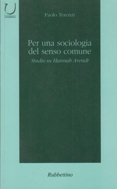 Per una sociologia del senso comune. studio su hannah arendt - Terenzi Paolo