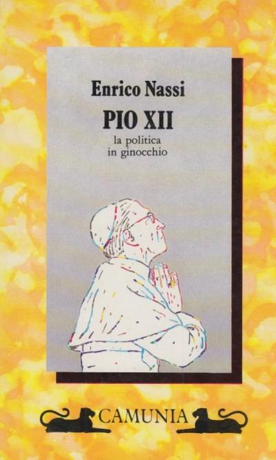 Pio xii. la politica in ginocchio - Nassi Enrico