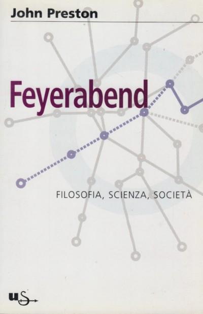 Feyerabend. filosofia, scienza e società - Preston John