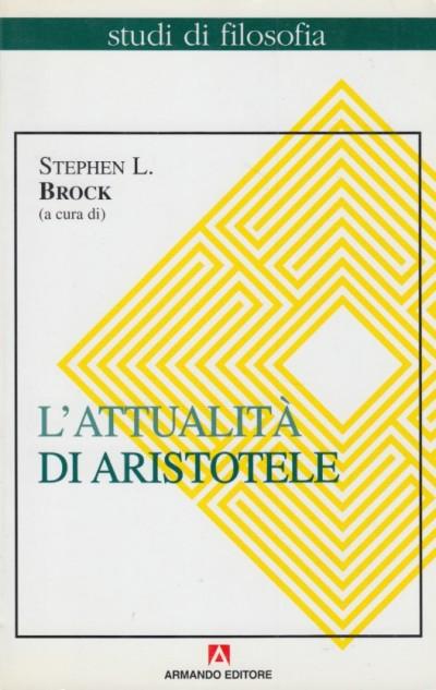 L'attualità di aristotele - Brock Stephen L. (a Cura Di)