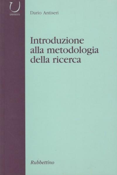 Introduzione alla metodologia della ricerca - Antiseri Dario