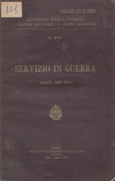 Servizio in guerra. anno 1937-xvi - Ministero Della Guerra Comando Del Corpo Di Stato Maggiore