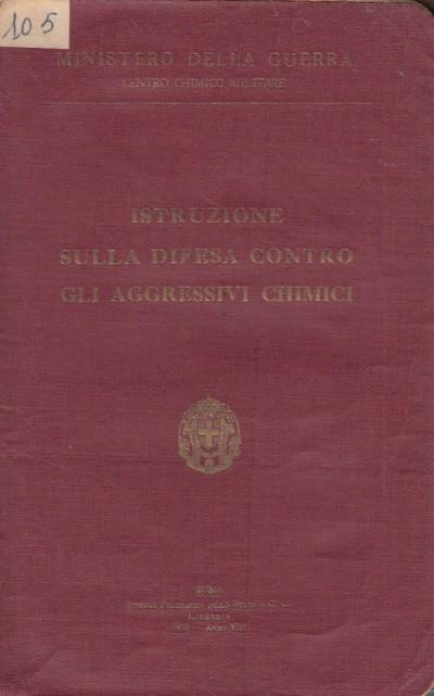 Istruzione sulla difesa contro gli aggressivi chimici - Ministero Della Guerra