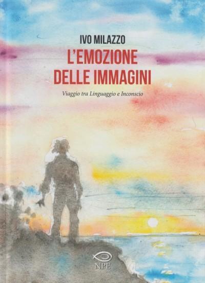 L'emozione delle immagini. viaggio tra linguaggio e inconscio - Milazzo Ivo