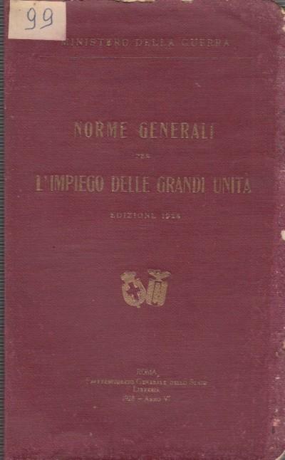 Norme generali per l'impiego delle grandi unità - Ministero Della Guerra