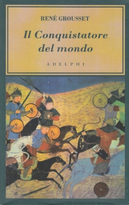 Il Conquistatore del mondo. Vita di Gengis Khan
