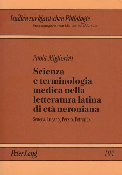 Scienza e terminologia medica nella letteratura latina di età neroniana. seneca, lucano, persio, petronio - Migliorini Paola