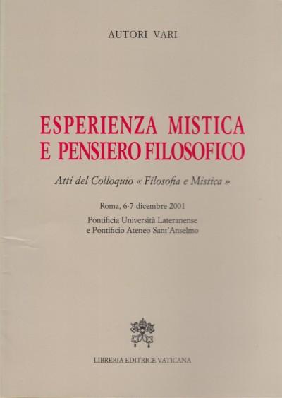 Esperienza mistica e pensiero filosofico. atti del colloquio filosofia e mistica - Aa.vv.