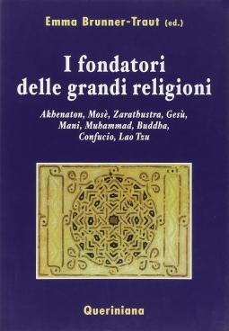 I fondatori delle grandi religioni. Akhenaton, Mosè, Zarathustra, Gesù, Mani, Muhammad, Buddha, Confucio, Lao Tzu