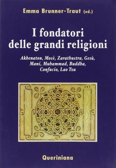 I fondatori delle grandi religioni. akhenaton, mosè, zarathustra, gesù, mani, muhammad, buddha, confucio, lao tzu - Brunner-traut Emma