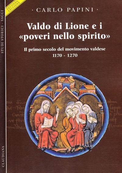 Valdo di lione e i poveri nello spirito. il primo secolo del movimento valdese 1170-1270 - Papini Carlo