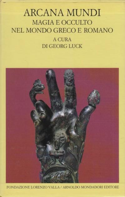 Arcana mundi vol: i magia, miracoli, demonologia - volume ii:divinazione, astrologia, alchimia - Luck Georg (a Cura Di)