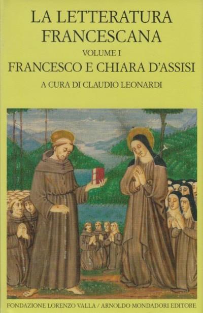 La letteratura francescana. volume i. francesco e chiara d'assisi - Leonardi Claudio (a Cura Di)