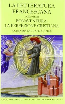 La letteratura Francescana. Volume III. Bonaventura: La perfezione cristiana