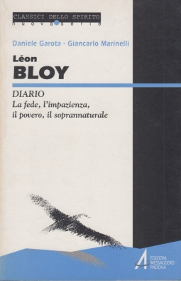 Léon Bloy. Diario. La fede, l'impazienza, il povero, il soprannaturale