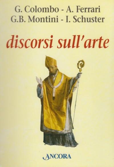 Discorsi sull'arte - Colombo G., Ferrari A., Montini G.b., Schuster I.