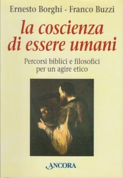 La coscienza di essere umani. Percorsi biblici e filosofici per un agire etico