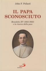 Il papa sconosciuto. Benedetto XV (1914-1922)