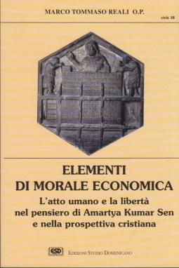 Elementi di morale economica. L'atto umano e la libertà nel pensiero di Amartya Kumar Sen e nella prospettiva cristiana