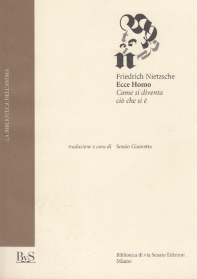 Ecce homo. come si diventa ciò che si è - Nietzsche