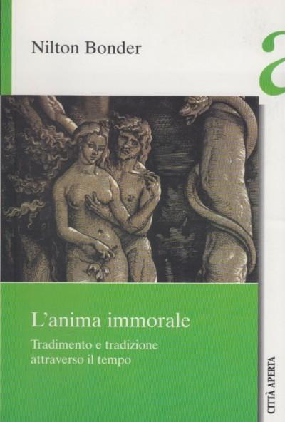 L'anima immorale. tradimento e tradizione attraverso il tempo - Bonder Nilton