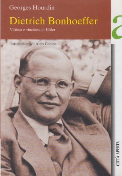 Dietrich bonhoeffer. vittima e vincitore di hitler - Hourdin Georges
