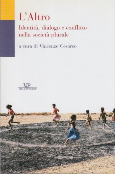 L'altro. identità, dialogo e conflitto nella società plurale - Cesareo Vincenzo (a Cura Di)