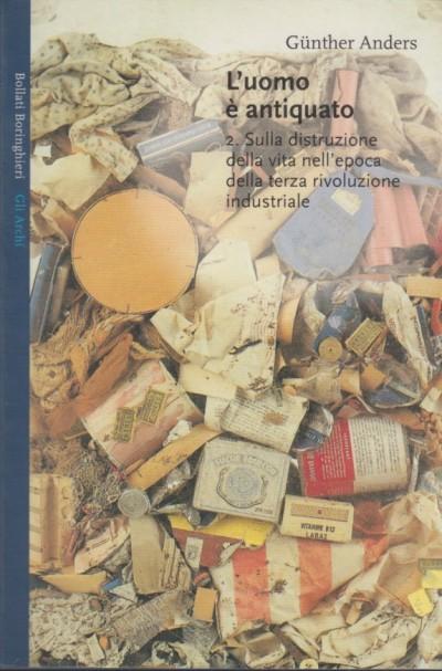 L'uomo è antiquato 2. sulla distruzione della vita nell'epoca della twrza rivoluzione industriale - Anders Günther