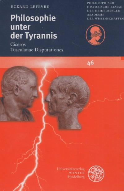 Philosophie unter der tyrannis: ciceros 'tusculanae disputationes - Lefevre Eckard