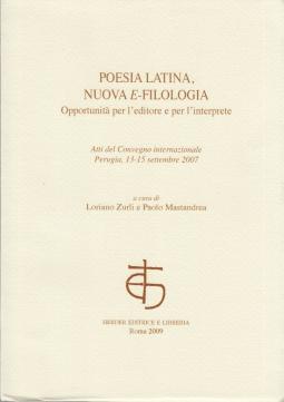 Poesia latina, nuova e-filologia. Opportunità per l'editore e l'interprete. Atti del Convegno internazionale (Perugia 13-15 settembre 2007)