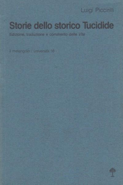 Storie dello storico tucidide. edizione, traduzione e commento delle vite - Piccirilli Luigi