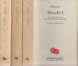 """Moralia I. """"La serenità interiore"""" e altri testi sulla terapia dell'anima - Moralia II. L'educazione dei ragazzi - Moralia III. Etica e Politica"""