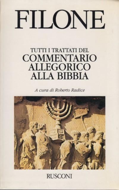 Tutti i trattati. commentario allegorico alla bibbia - Filone