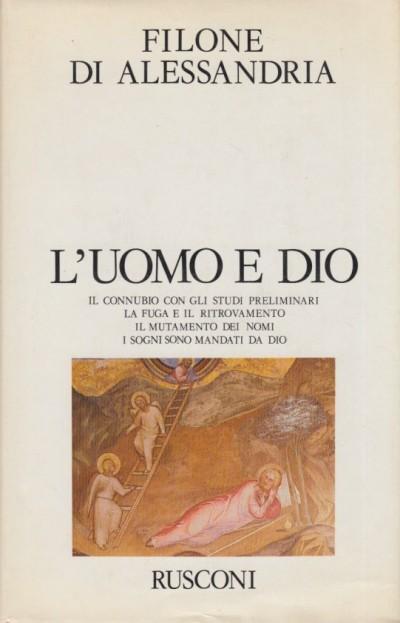 L'uomo e dio. il connubio con gli studi preliminari. la fuga e il rinnovamento. i sogni sono mandati da dio - Filone Di Alessandria