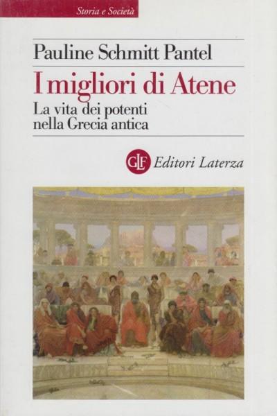 I migliori di atene. la vita dei potenti nella grecia antica - Schmitt Pantel Pauline