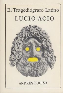 El Tragediografo Latino. Lucio Acio