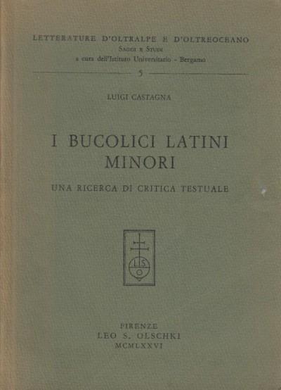 I bucolici latini minori. una ricerca di critica testuale - Castagna Luigi