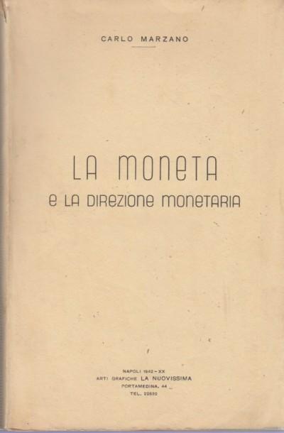 La moneta e la direzione monetaria - Marzano Carlo