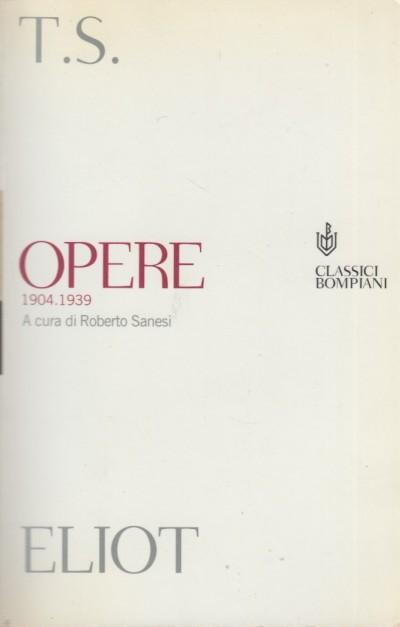 Opere 1904.1939 - Eliot T.s.