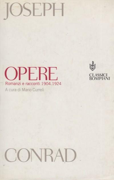 Opere. romanzi e racconti 1904 1924 - Conrad Joseph