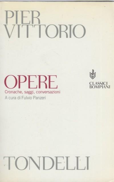 Opere. cronache, saggi, conversazioni - Tondelli Pier Vittorio