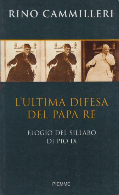 L'ultima difesa del papa re. elogio del sillabo di pio ix - Cammilleri Rino