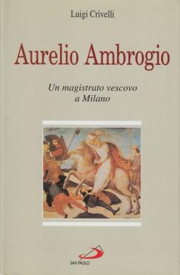 Aurelio Ambrogio. Un magistrato vescovo a Milano