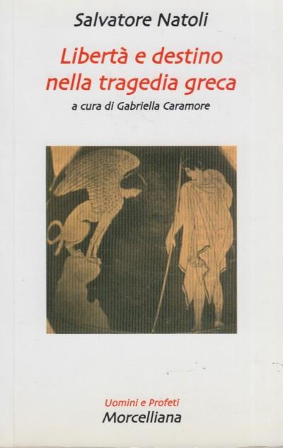 Libertà e destino nella tragedia greca - Natoli Salvatore