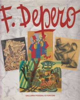 Fortunato Depero. Attraverso il Futurismo. Opere 1913-1958