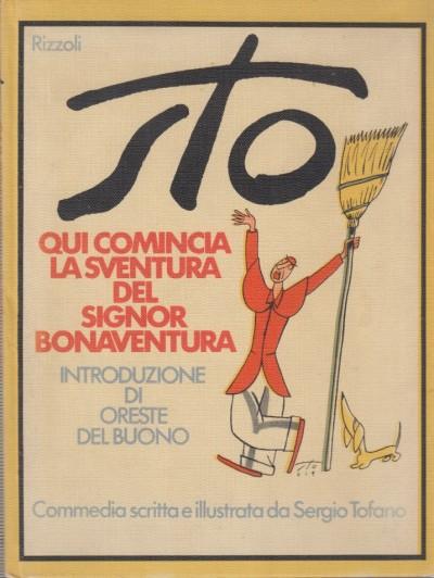 Qui comincia la sventura del signor bonaventura. commedia scritta e illustrata da sergio tofano - Sto (sergio Tofano)