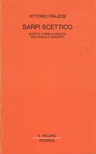 Sarpi scettico. stato e chiesa a venezia tra cinque e seicento - Frajese Vittorio