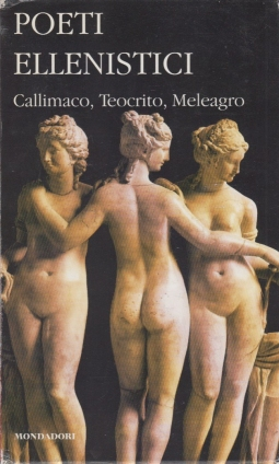 Poeti ellenistici. Callimaco, Teocrito, Meleagro