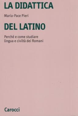 La didattica del latino. Perché e come studiare lingua e civilta' dei Romani