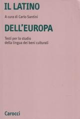 Il latino dell'Europa. Testi per lo studio della lingua dei beni culturali